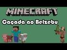Minecraft - Caçada ao belzebu