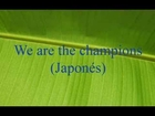 We are the champions (japo)