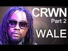 CRWN w/ Elliott Wilson Ep. 3 Pt. 2 -- Wale Calls out the